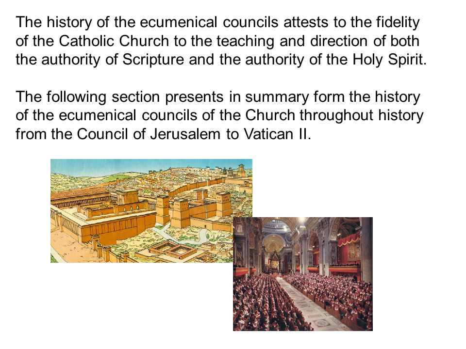 The history of the ecumenical councils attests to the fidelity of the Catholic Church to the teaching and direction of both the authority of Scripture and the authority of the Holy Spirit.