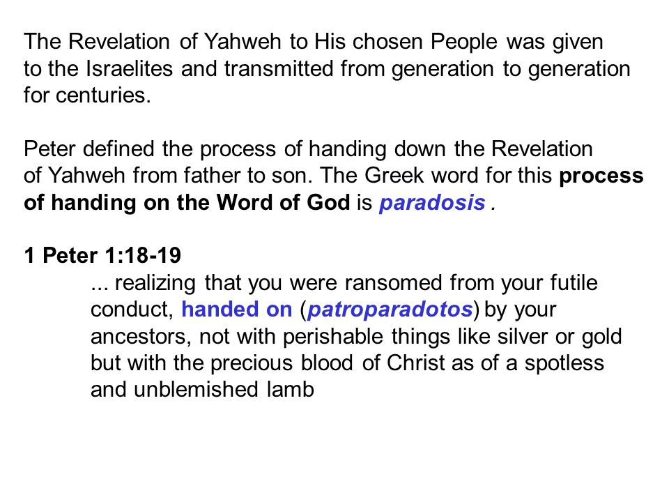 The Revelation of Yahweh to His chosen People was given to the Israelites and transmitted from generation to generation for centuries.
