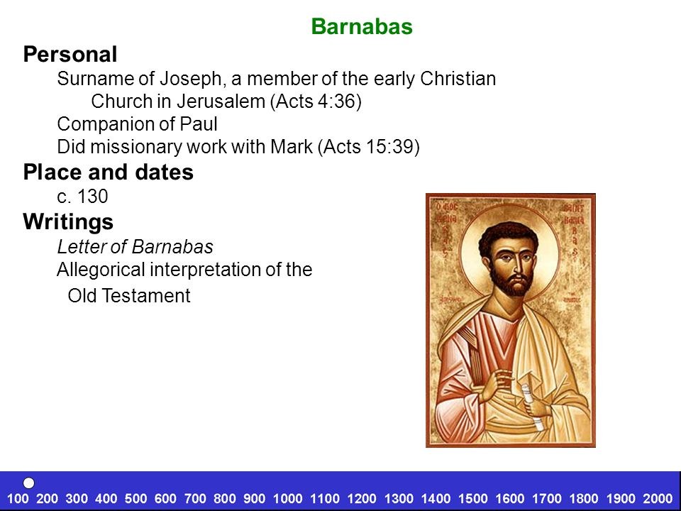 Barnabas Personal Surname of Joseph, a member of the early Christian Church in Jerusalem (Acts 4:36) Companion of Paul Did missionary work with Mark (Acts 15:39) Place and dates c.