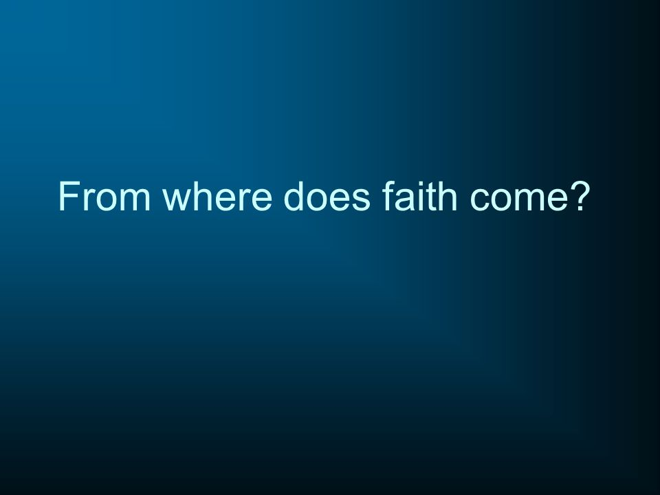 From where does faith come