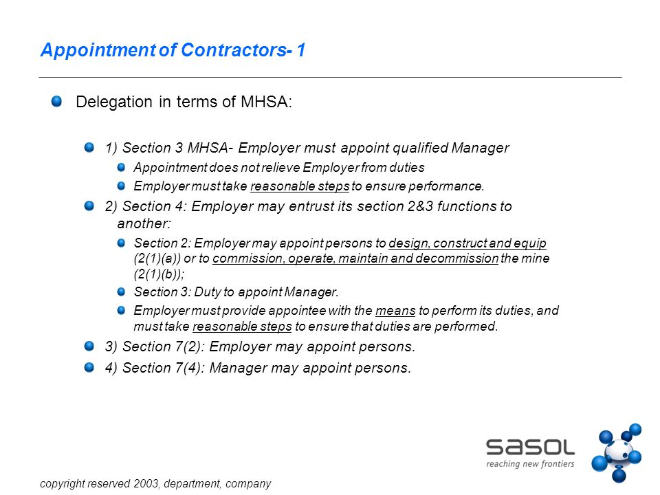copyright reserved 2003, department, company Appointment of Contractors- 1 Delegation in terms of MHSA: 1) Section 3 MHSA- Employer must appoint qualified Manager Appointment does not relieve Employer from duties Employer must take reasonable steps to ensure performance.