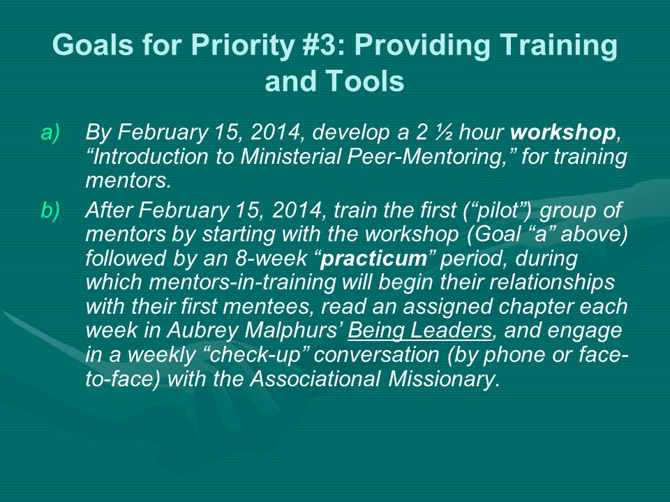 Goals for Priority #3: Providing Training and Tools a) a)By February 15, 2014, develop a 2 ½ hour workshop, Introduction to Ministerial Peer-Mentoring, for training mentors.