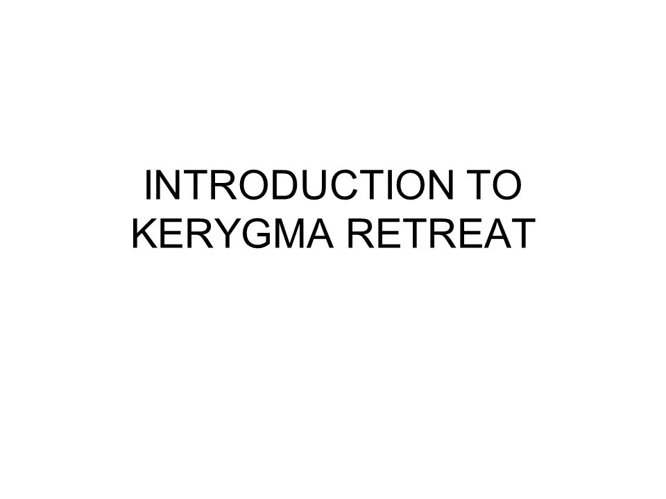 INTRODUCTION TO KERYGMA RETREAT