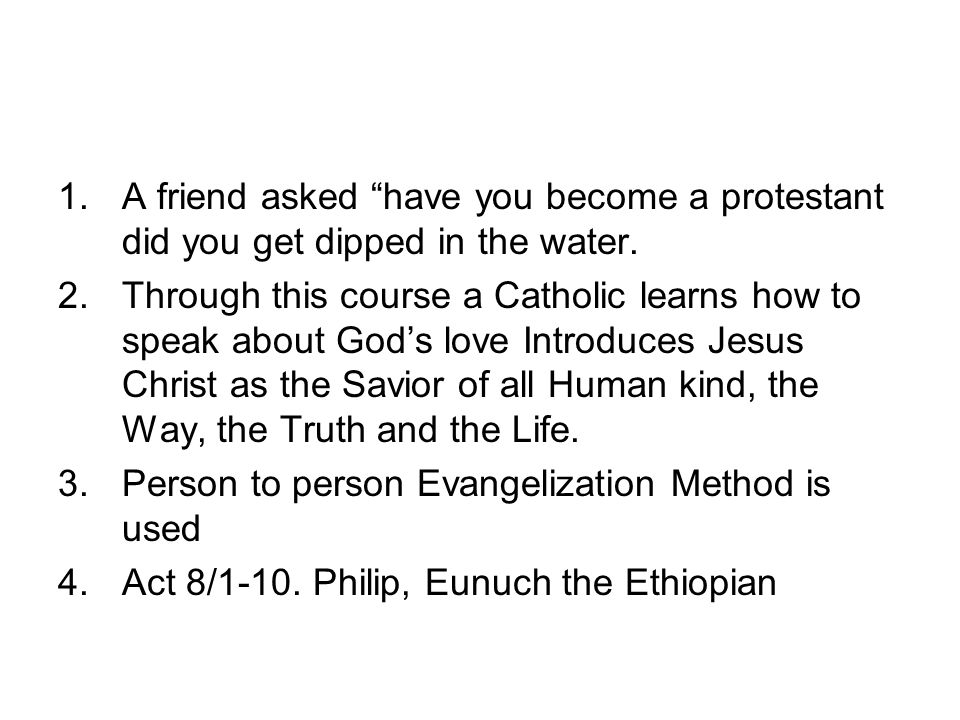 "1.A friend asked ""have you become a protestant did you get dipped in the water. 2.Through this course a Catholic learns how to speak about God's love"