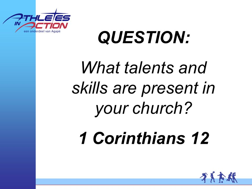 QUESTION: What talents and skills are present in your church 1 Corinthians 12
