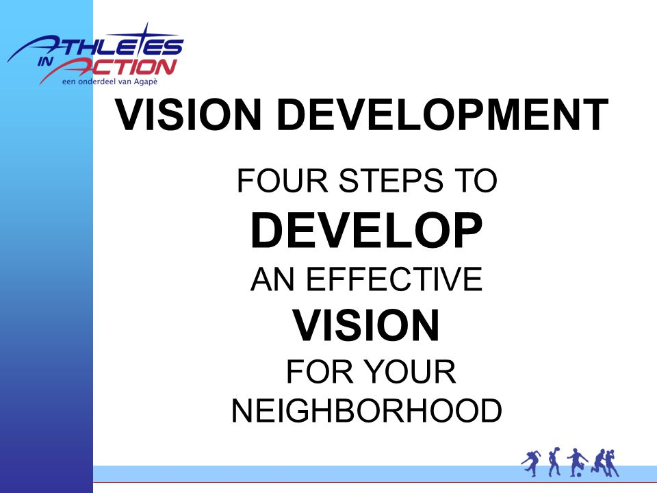 FOUR STEPS TO DEVELOP AN EFFECTIVE VISION FOR YOUR NEIGHBORHOOD VISION DEVELOPMENT