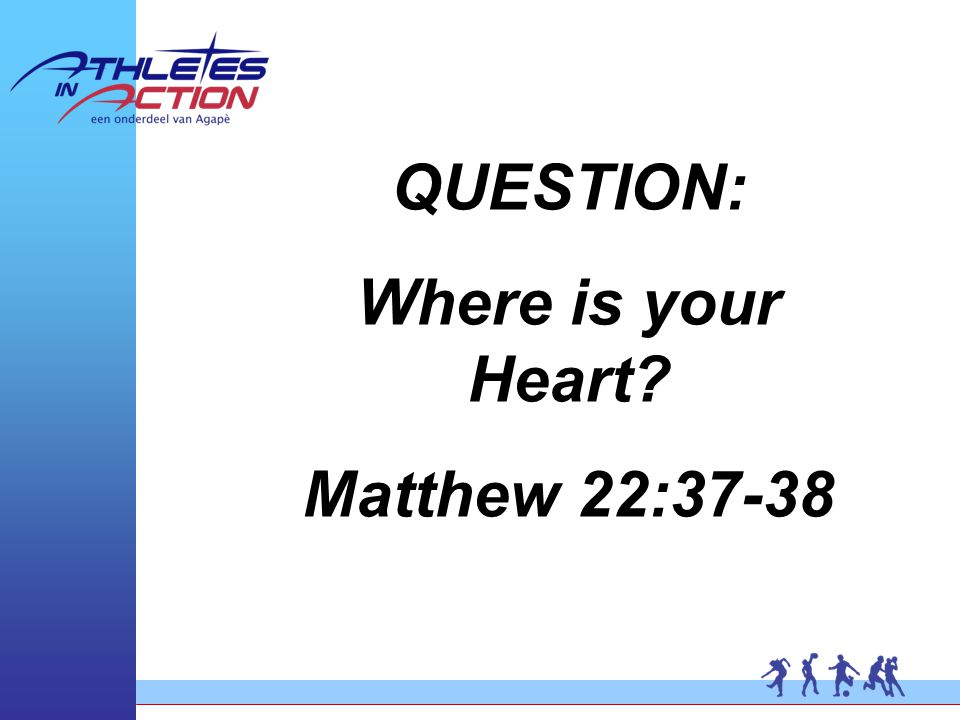 QUESTION: Where is your Heart Matthew 22:37-38
