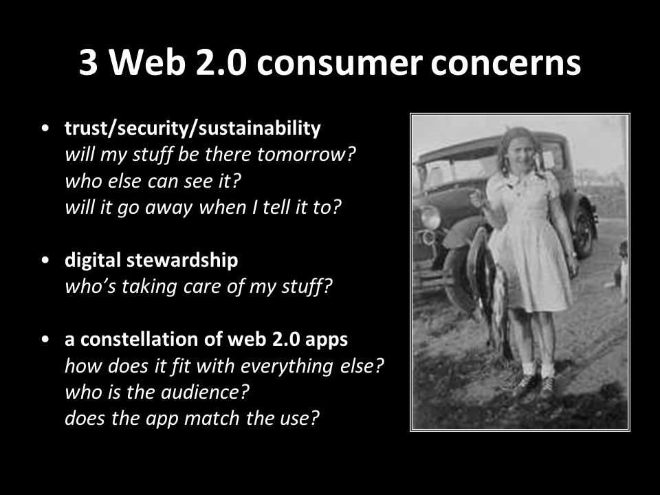 3 Web 2.0 consumer concerns trust/security/sustainability will my stuff be there tomorrow.