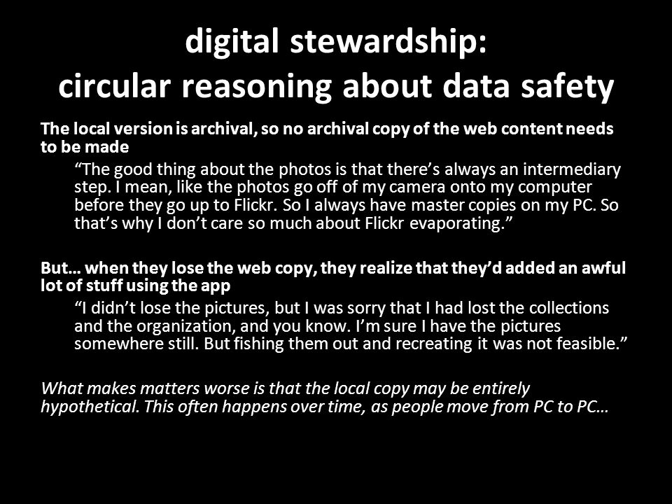 digital stewardship: circular reasoning about data safety The local version is archival, so no archival copy of the web content needs to be made The good thing about the photos is that there's always an intermediary step.