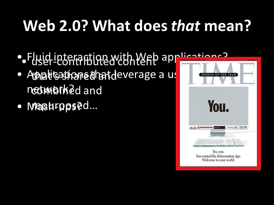 Web 2.0.What does that mean. Fluid interaction with Web applications.