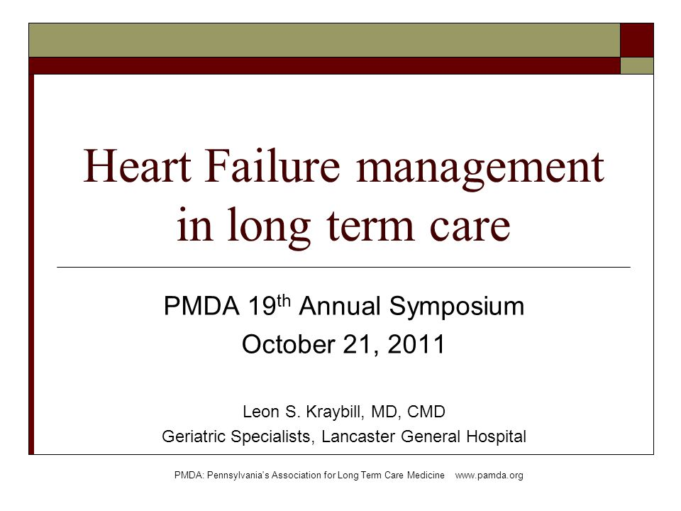 Heart Failure management in long term care PMDA 19 th Annual Symposium October 21, 2011 Leon S.