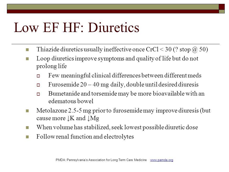 Low EF HF: Diuretics Thiazide diuretics usually ineffective once CrCl < 30 (.