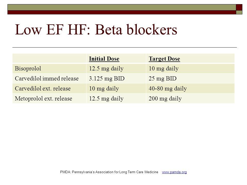 Low EF HF: Beta blockers Initial DoseTarget Dose Bisoprolol12.5 mg daily10 mg daily Carvedilol immed release3.125 mg BID25 mg BID Carvedilol ext.