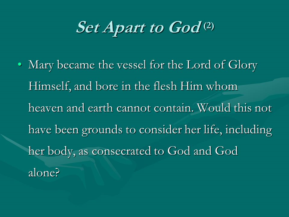 Set Apart to God (2) Mary became the vessel for the Lord of Glory Himself, and bore in the flesh Him whom heaven and earth cannot contain.