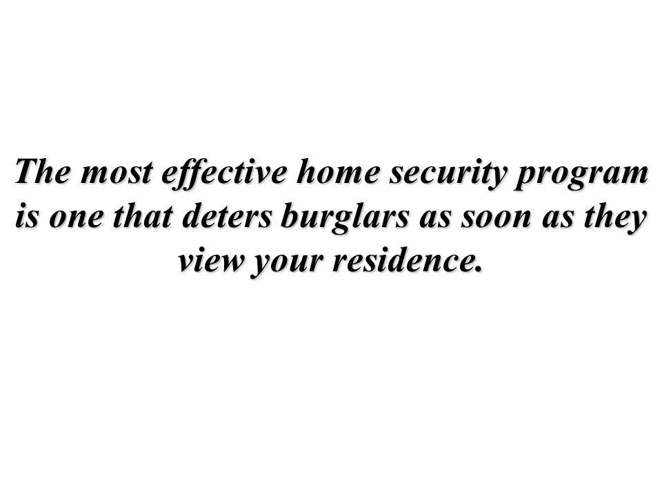 The most effective home security program is one that deters burglars as soon as they view your residence.