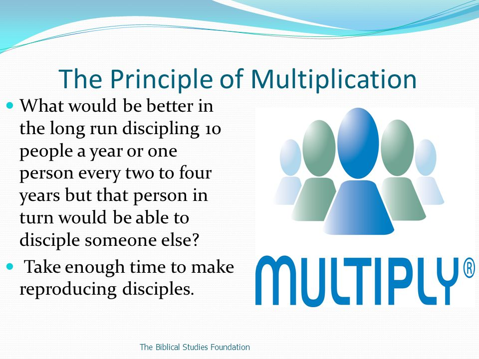What would be better in the long run discipling 10 people a year or one person every two to four years but that person in turn would be able to disciple someone else.