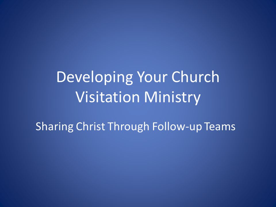 Developing Your Church Visitation Ministry Sharing Christ Through Follow-up Teams