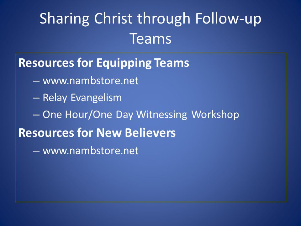 Sharing Christ through Follow-up Teams Resources for Equipping Teams – www.nambstore.net – Relay Evangelism – One Hour/One Day Witnessing Workshop Resources for New Believers – www.nambstore.net