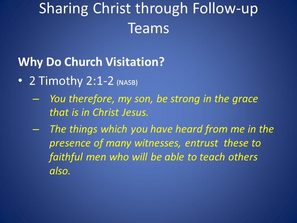 Sharing Christ through Follow-up Teams Why Do Church Visitation.