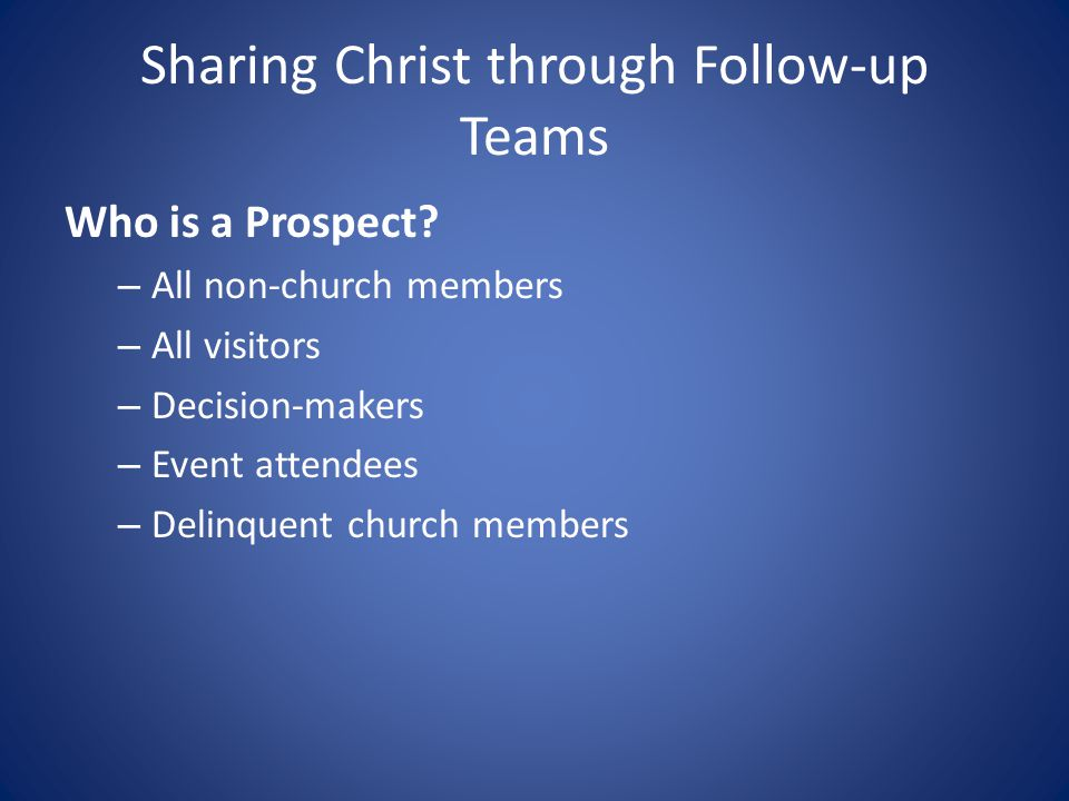 Sharing Christ through Follow-up Teams Who is a Prospect.