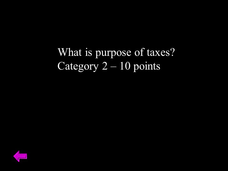 What is purpose of taxes Category 2 – 10 points