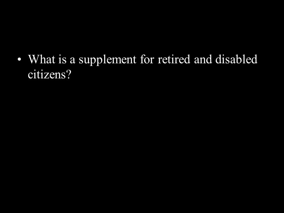 What is a supplement for retired and disabled citizens