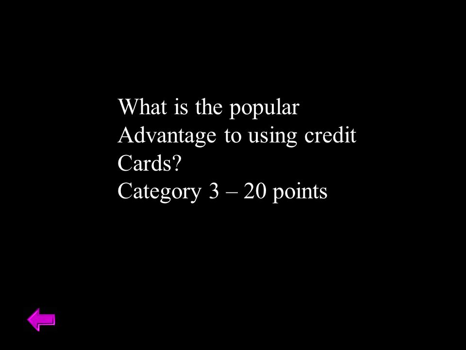 What is the popular Advantage to using credit Cards Category 3 – 20 points