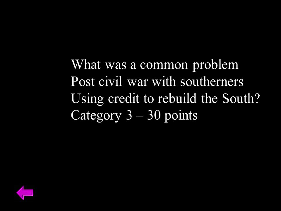 What was a common problem Post civil war with southerners Using credit to rebuild the South.