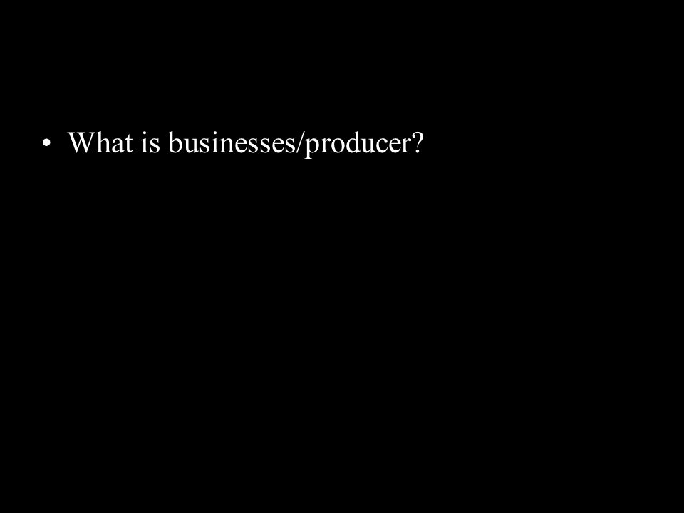 What is businesses/producer