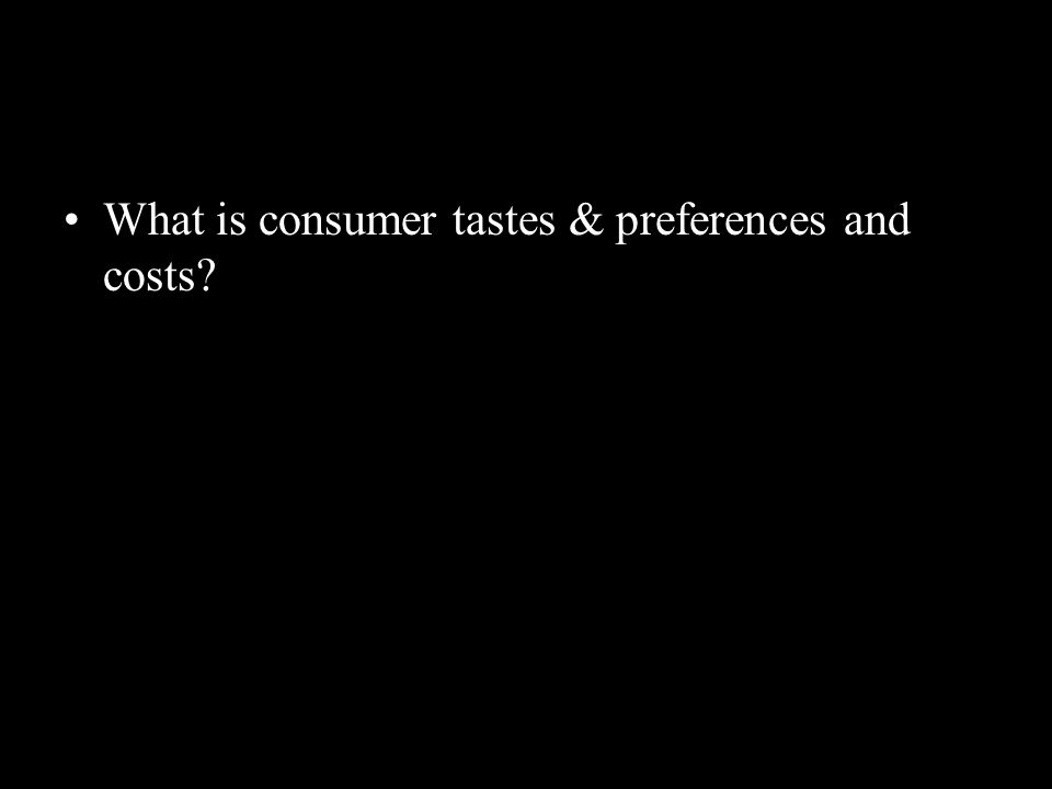 What is consumer tastes & preferences and costs