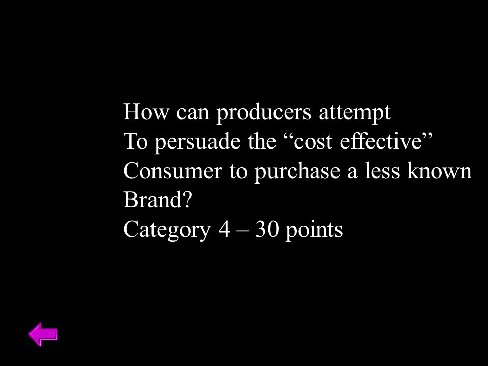 How can producers attempt To persuade the cost effective Consumer to purchase a less known Brand.