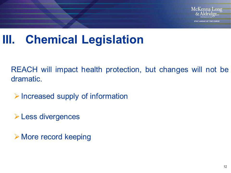 12 III. Chemical Legislation REACH will impact health protection, but changes will not be dramatic.