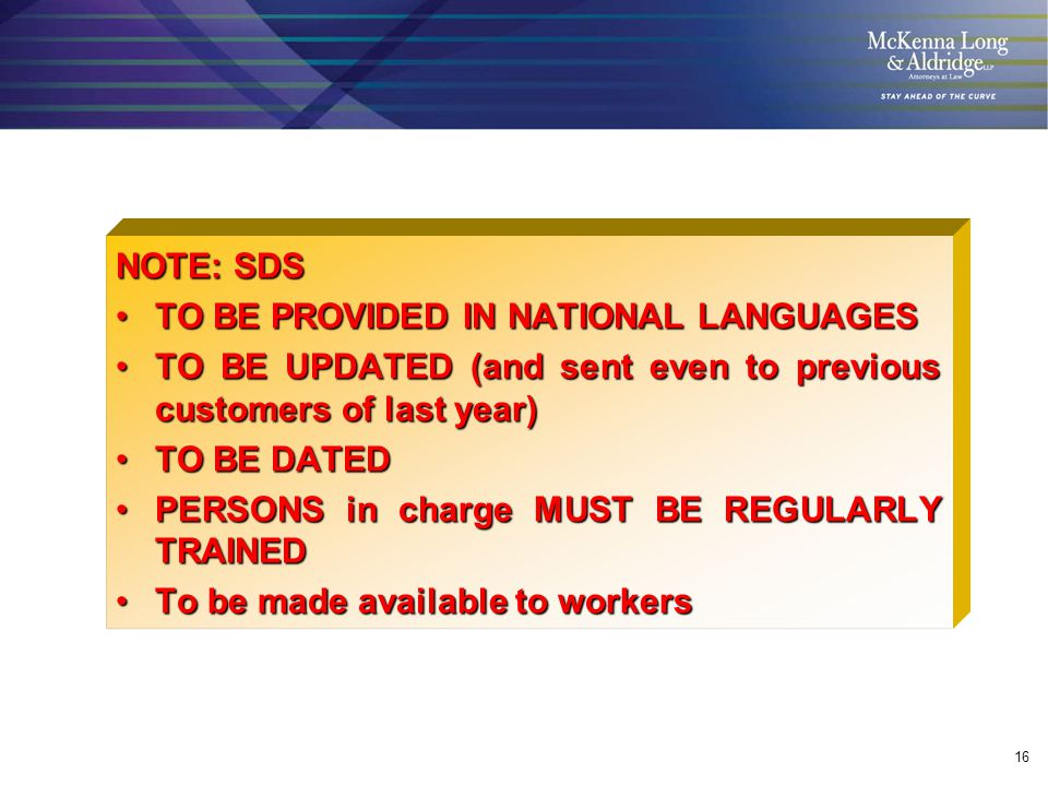 16 NOTE: SDS TO BE PROVIDED IN NATIONAL LANGUAGESTO BE PROVIDED IN NATIONAL LANGUAGES TO BE UPDATED (and sent even to previous customers of last year)