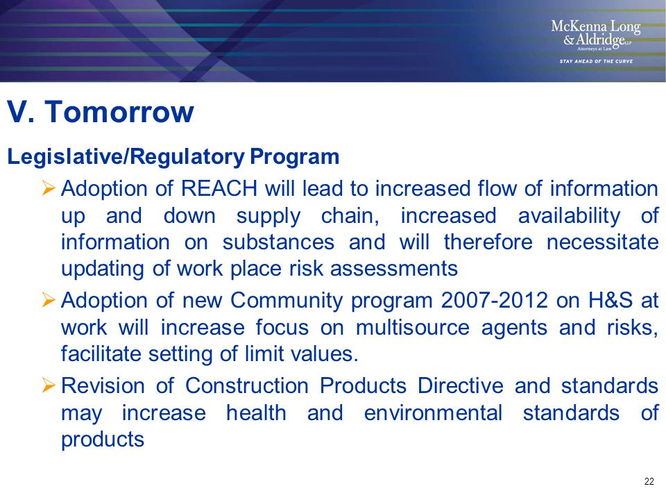 22 V. Tomorrow Legislative/Regulatory Program  Adoption of REACH will lead to increased flow of information up and down supply chain, increased avail