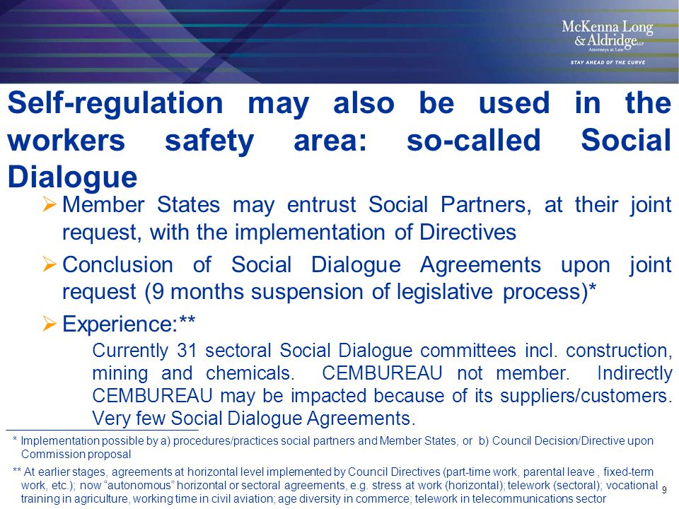 10  CEMBUREAU participated along 14 other industry associations and two employee organizations (EMCEF, EMF) in negotiation of Social Dialogue Agreement on Workers health protection through the good handling and use of crystalline silica and products containing it  Novel because: First Agreement on a substance First multi-sector Agreement First Agreement with parties not members of existing SD sector committees First Agreement directly applicable Very detailed (compared to existing SDAs) Extensive monitoring and reporting scheme Self-initiated (not in response to First or Second Stage consultation) Silica