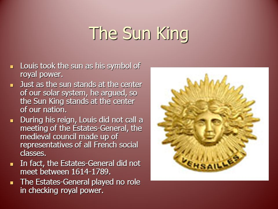The Sun King Louis took the sun as his symbol of royal power.