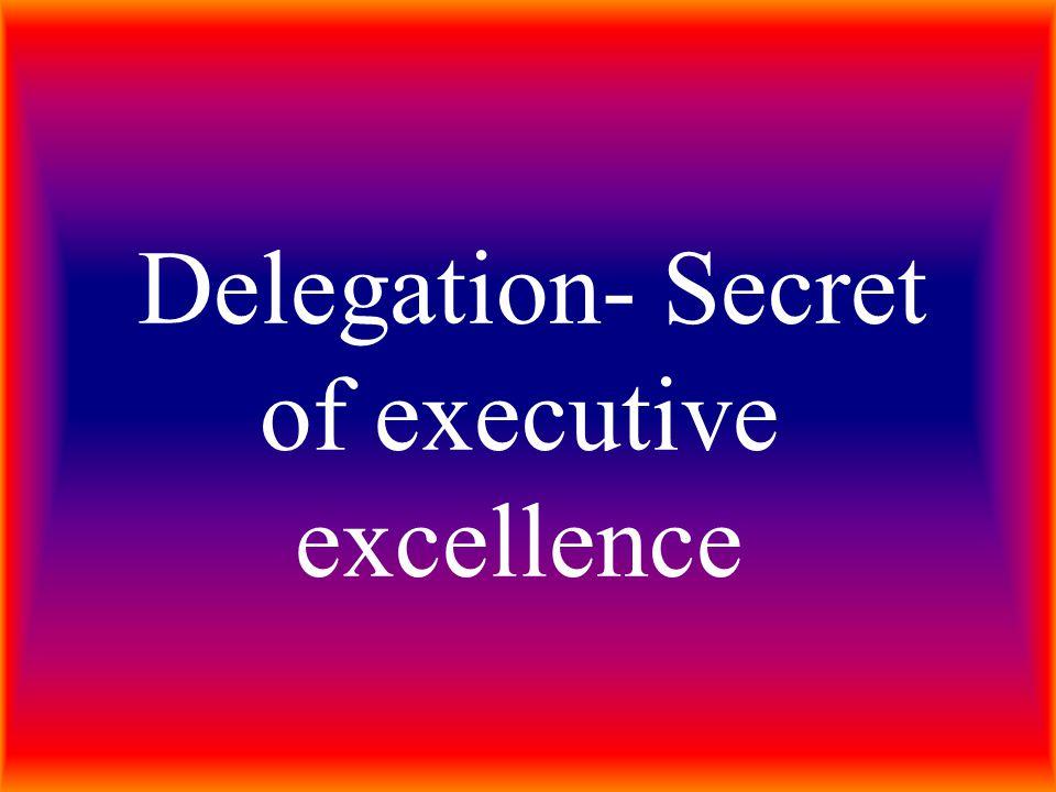 Delegation- Secret of executive excellence