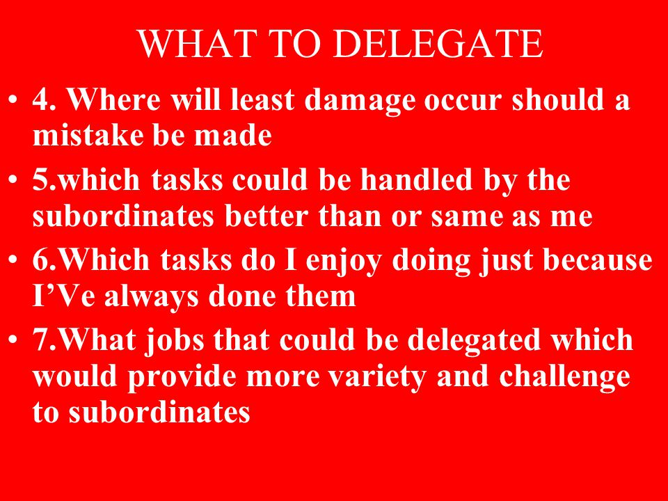 WHAT TO DELEGATE 4.