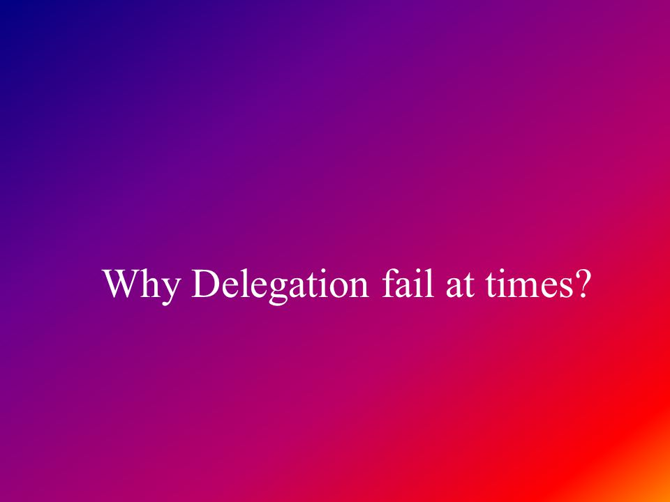 Why Delegation fail at times