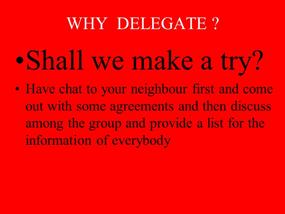 WHY DELEGATE THE REASONS FOR DELEGATING ARE TWO FOLD 1.