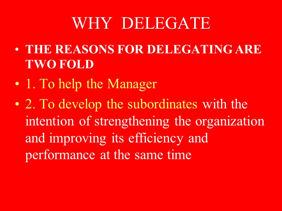 PLANNING FOR DELEGATION Successful delegation must be planned carefully and systematically if it is so to free the manager and enable him to become involved in other management priorities whilst still developing the skills and abilities of subordinates.
