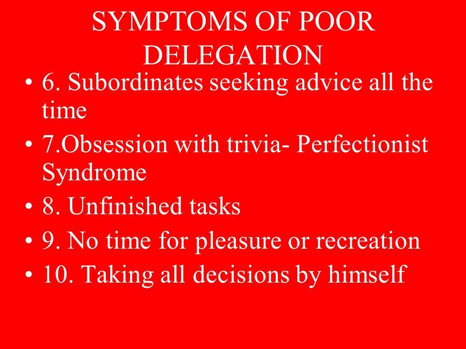 SYMPTOMS OF POOR DELEGATION 6.