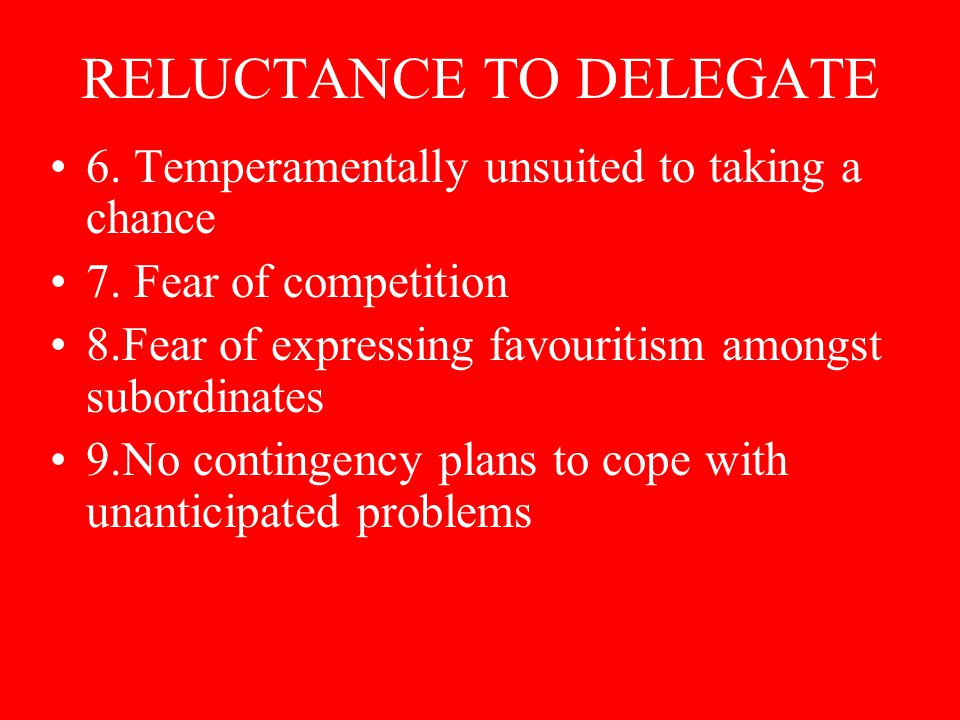 RELUCTANCE TO DELEGATE 6. Temperamentally unsuited to taking a chance 7.