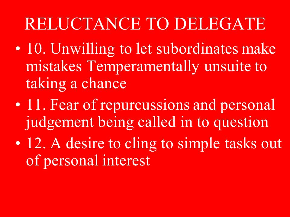 DELEGATION IS A TWO SIDED RELATIONSHIP EVEN WHEN A MANAGER IS READYTO TURN OVER AUTHORITY THE SUBORDINATE MAY SHRINKFROM ACCEPTING IT.THERE ARE SEVERAL POSSIBLE REASONS FOR SUCH RELUCTANCE