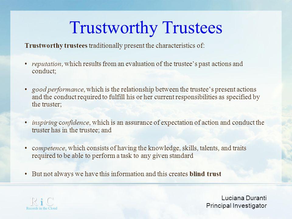 Luciana Duranti Principal Investigator Trustworthy Trustees Trustworthy trustees traditionally present the characteristics of: reputation, which resul