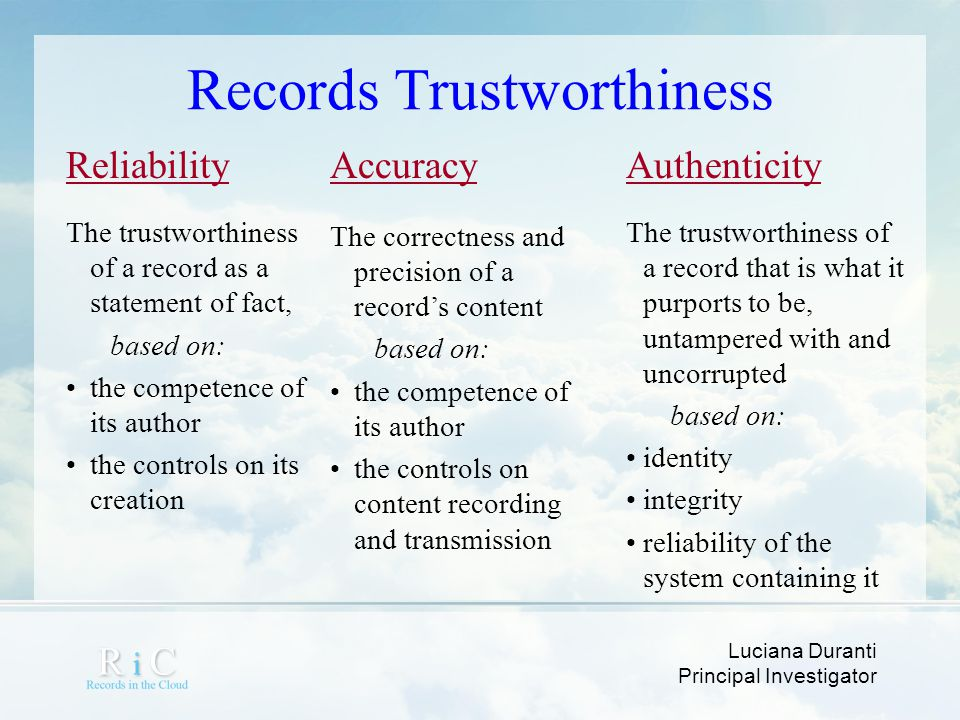 Luciana Duranti Principal Investigator Records Trustworthiness Authenticity The trustworthiness of a record that is what it purports to be, untampered