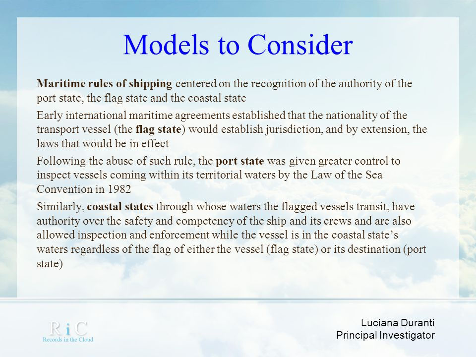 Luciana Duranti Principal Investigator Models to Consider Maritime rules of shipping centered on the recognition of the authority of the port state, t