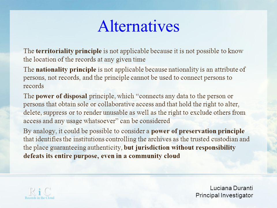 Luciana Duranti Principal Investigator Alternatives The territoriality principle is not applicable because it is not possible to know the location of
