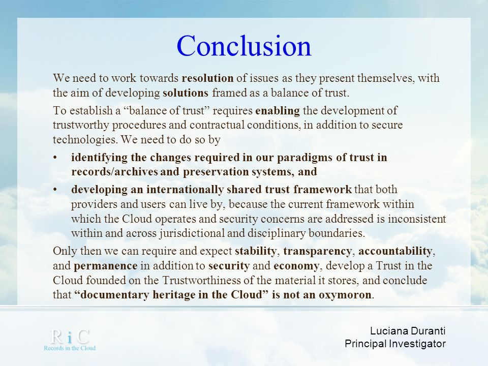 Luciana Duranti Principal Investigator Conclusion We need to work towards resolution of issues as they present themselves, with the aim of developing