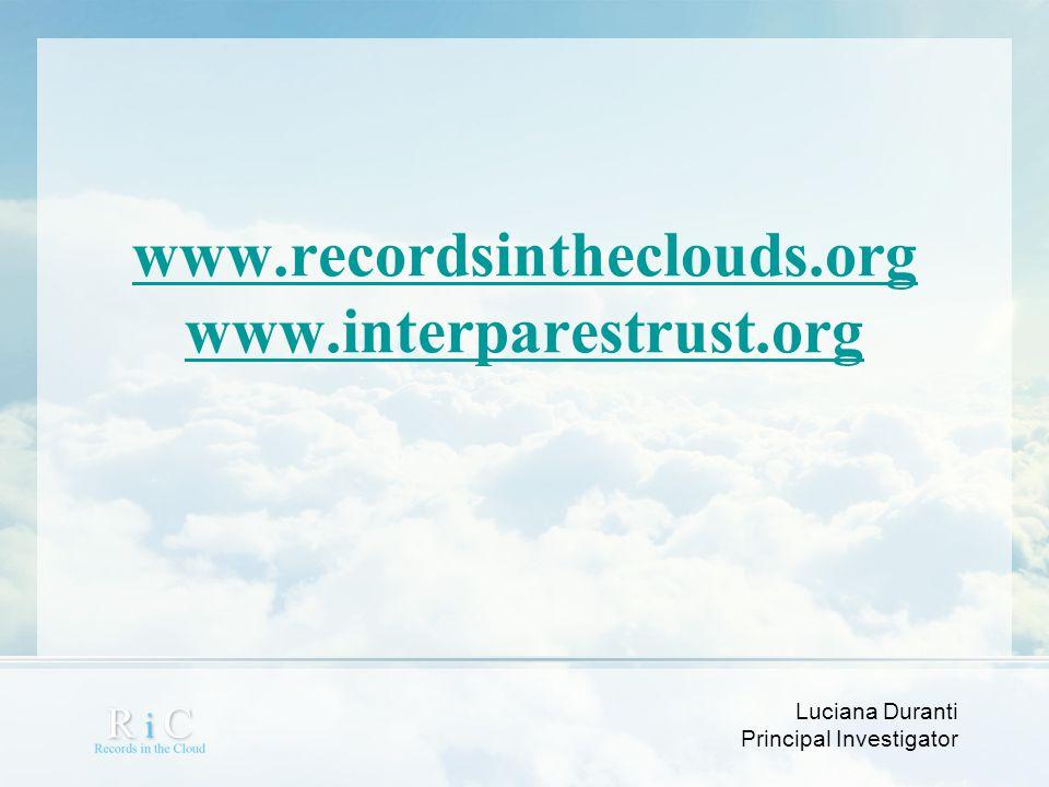 Luciana Duranti Principal Investigator www.recordsintheclouds.org www.interparestrust.org